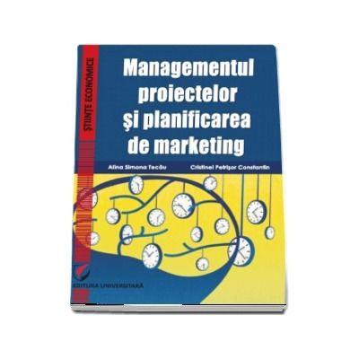 Managementul proiectelor si planificarea de marketing de, autor Alina Simona Tecau