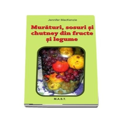 Muraturi, Sosuri si Chutney din fructe si legume de Jennifer MacKenzie