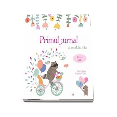 Primul jurnal al copilului tau. Pentru fetite. Ilustratii de Kaliaha Volha