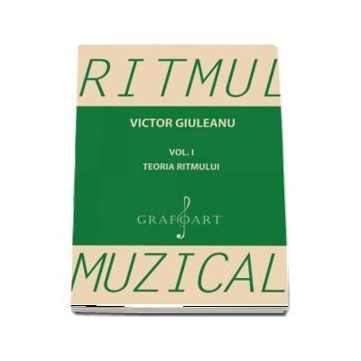 Ritmul muzical, volumul I. Teoria ritmului de Victor Giuleanu