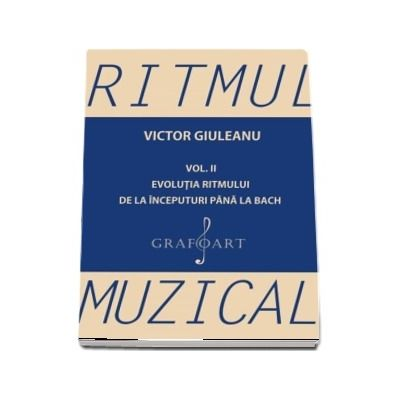 Ritmul muzical, volumul II. Evolutia ritmului de la inceputuri pana la Bach, de autor Victor Giuleanu