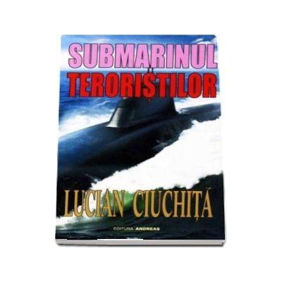 Submarinul teroristilor - Lucian Ciuchita