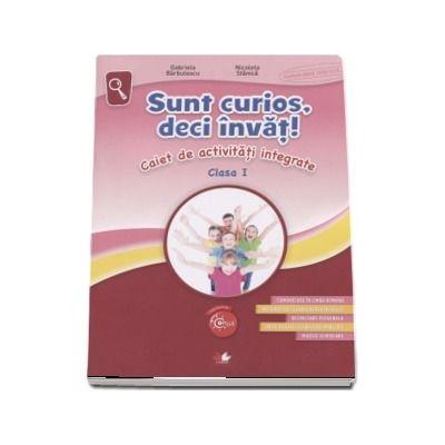 Sunt curios, deci invat! Caiet de activitati integrate pentru clasa I - Colectia Copilul Destept