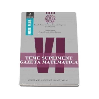 Teme supliment Gazeta Matematică, clasa a VI-a. Colectia Mate Plus - Prof. univ. dr. Radu Gologan