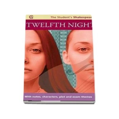 Twelfth Night - The Student s Shakespeare: With Notes, Characters, Plot and Exam Themes - William Shakespeare