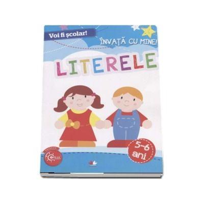 Voi fi scolar! Invata cu mine - Literele, 5-6 ani (Colectia Copilul Destept)