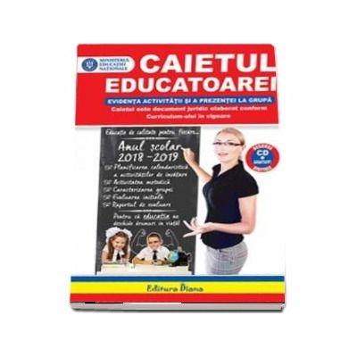 Caietul Educatoarei, pentru anul scolar 2018-2019. Contine CD cu resurse digitale