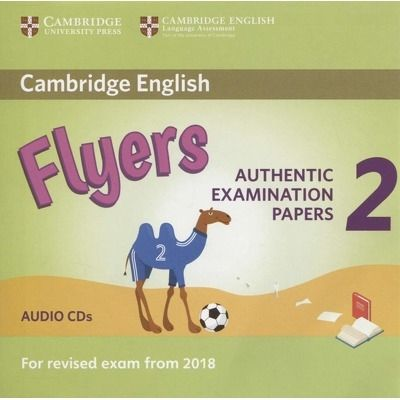 CD - Cambridge English Flyers. Authentic examination papers - 2 Audio CDs. For revised exam for 2018