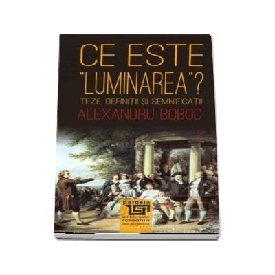 Ce este luminarea?. Teze, definiții și semnificații, ediția a II-a revăzută (Alexandru Boboc)