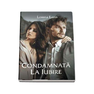 Condamnata La Iubire de Lorena Lenn