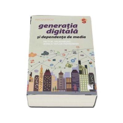 Generatia digitala si dependenta de media de Patti M. Valkenburg