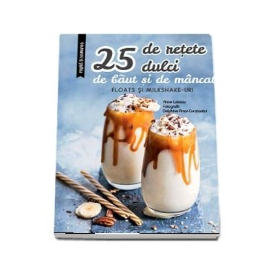 25 de retete dulci de baut si de mancat. Floats si Milkshake-uri (Larousse)