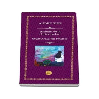 Amintiri de la Curtea cu Juri. Sechestrata din Poitiers de Andre Gide