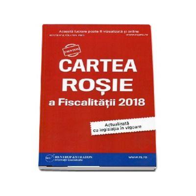 Cartea Rosie a Fiscalitatii - 2018. Actualizata cu legislatia in vigoare - Horatiu Sasu