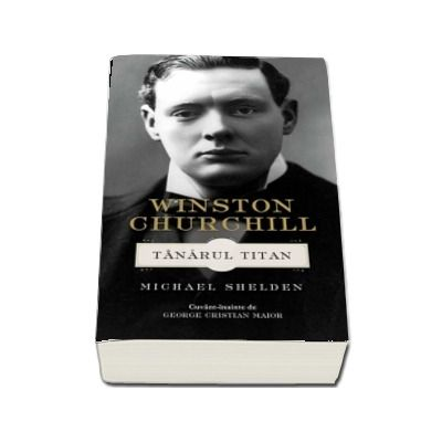 Winston Churchill. Tanarul titan de Michael Shelden