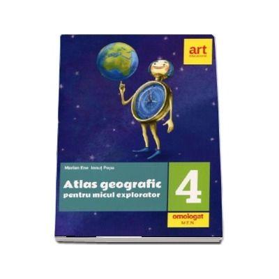 Atlas geografic pentru micul explorator, clasa a IV-a (Editie 2018)