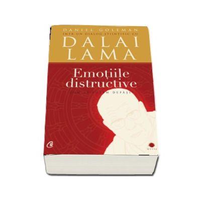 Emotiile distructive. (Editia a III-a )Cum le putem depasi? Dialog stiintific cu Dalai Lama