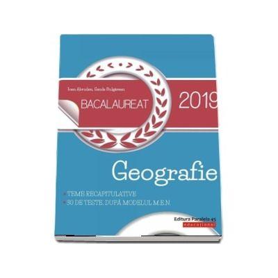 Geografie Bacalaureat 2019 - 30 de teste, dupa modelul M. E. N., insotite de sugestii de rezolvare - Autori - Ioan Abrudan si Sanda Bulgarean