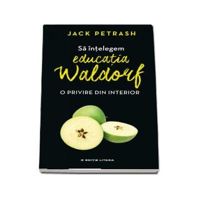 Sa intelegem educatia Waldorf. O privire din interior de Jack Petrash