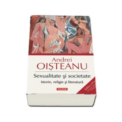 Sexualitate si societate - Istorie, religie si literatura. Editia a II-a (Revazuta, adaugita si ilustrata)