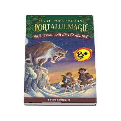 Mary Pope Osborne - Vrajitorul din Era Glaciara - Seria Portalul Magic (Nr. 7)