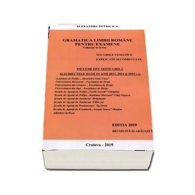 Alexandru Petricica - Gramatica Limbii Romane pentru examene - Volumul II - Editia 2019 - 3311 grile tematice, explicate si comentate. Academia de Politie