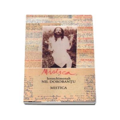 Ieroschimonahul Nil Dorobantu - Mistica. Editia a doua, revizuita