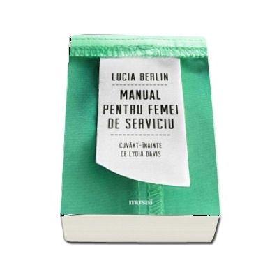 Manual pentru femei de serviciu de Lucia Berlin