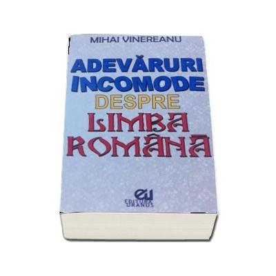 Mihai Vinereanu, Adevaruri incomode despre limba romana