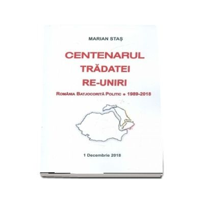 Centenarul tradatei re-uniri. Romania batjocorita politic, 1989-2018