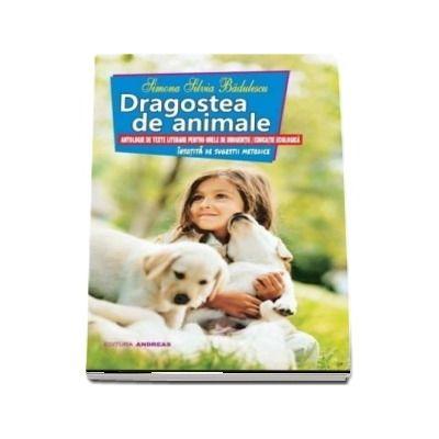 Dragostea de animale. Antologie de texte literare pentru orele de dirigentie si educatie ecologica