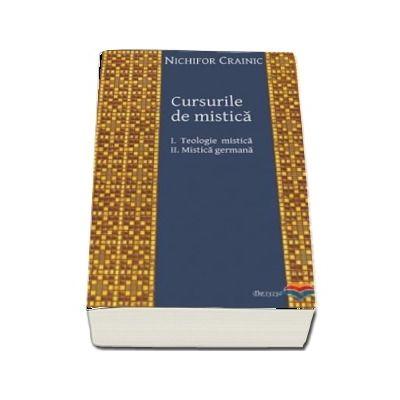 Cursurile de mistica: I. Teologie mistica. Volumul II. Mistica germana