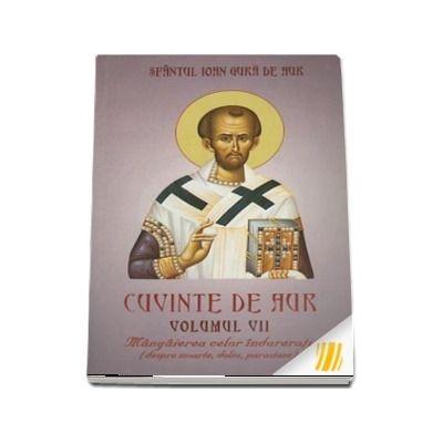 Cuvinte de aur. Mangaierea celor indurerati (despre moarte, doliu, parastase). Vol.VII
