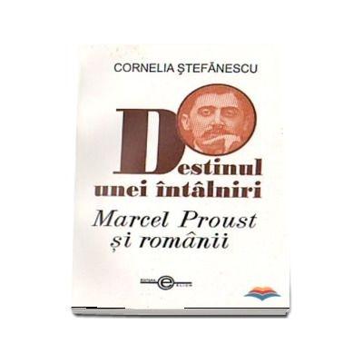 Destinul unei intalniri. Marcel Proust si romanii