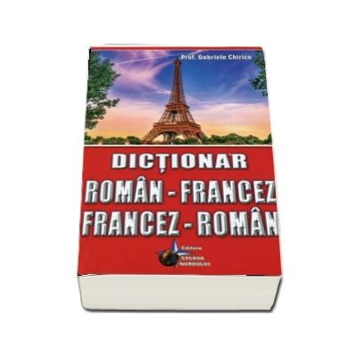 Dictionar roman-francez, francez-roman. Editie a VII-a de Gabriela Chirica