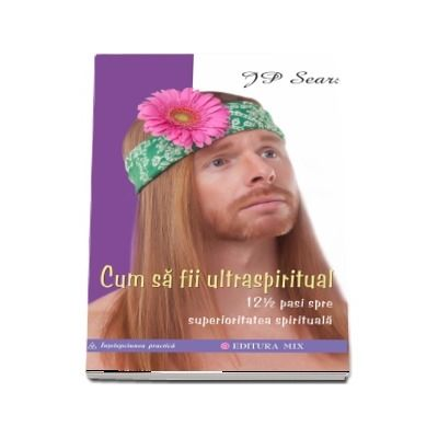 JP Sears, Cum sa fii ultraspiritual. 12 1/2 pasi spre superioritatea spirituala