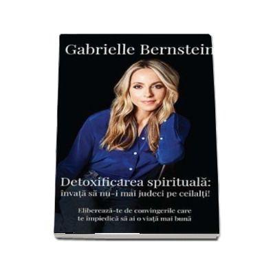 Detoxifierea spirituala (Gabrielle Bernstein)