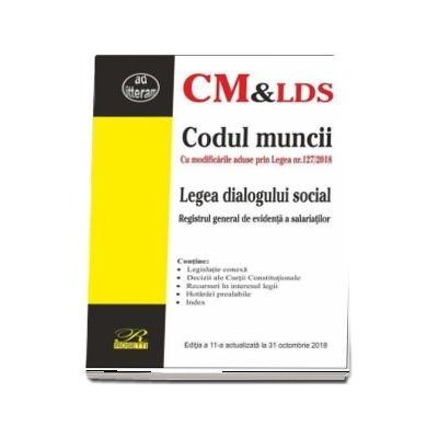 Codul muncii. Legea dialogului social, editia a 11-a actualizata la 31 octombrie 2018