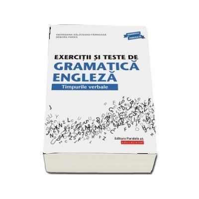 Georgiana Galateanu Farnoaga - Exercitii si teste de gramatica engleza. Timpurile verbale