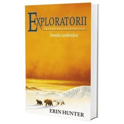 Exploratorii - Intoarcerea in salbaticie. Cartea a VII-a: Insula umbrelor de Erin Hunter