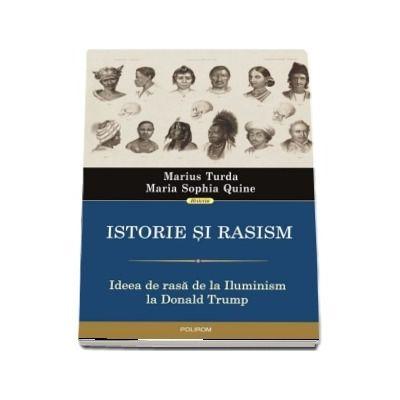 Istorie si rasism. Ideea de rasa de la Iluminism la Donald Trump