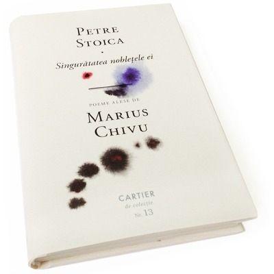 Singuratatea nobletele ei. Poeme alese de Marius Chivu