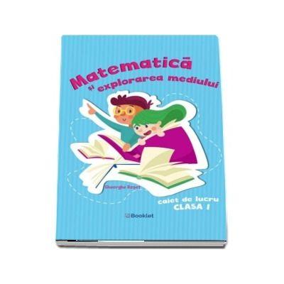 Matematica si explorarea mediului. Caiet de lucru clasa I (Albastru) de Gheorghe Roset
