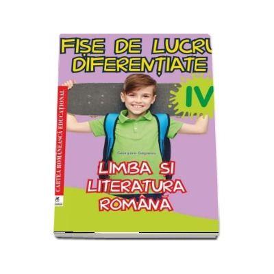 Limba si literatura romana. Fise de lucru diferentiate pentru clasa a IV-a (Georgiana Gogoescu)