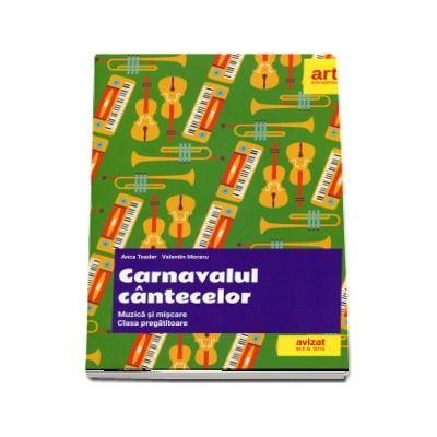 Carnavalul cantecelor. Muzica si miscare, clasa pregatitoare (Anca Toader)