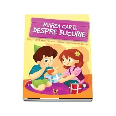 Marea carte despre bucurie. Povesti care ii invata pe copii sa recunoasca si sa exprime bucuria