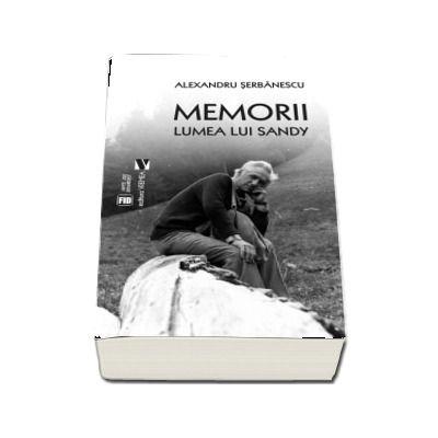 Memorii. Lumea lui Sandy de Serbanescu Alexandru