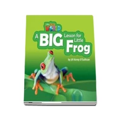 Our World Readers. A Big Lesson for Little Frog. British English