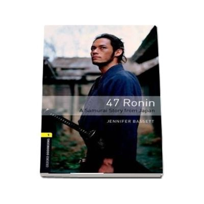47 Ronin. A Samurai Story from Japan. Book with audio pack. Oxford Bookworms Library. Level 1