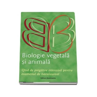 Biologie vegetala si animala. Ghid de pregatire pentru examenul de bacalaureat
